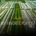 My Favorite Playlist Vol 3